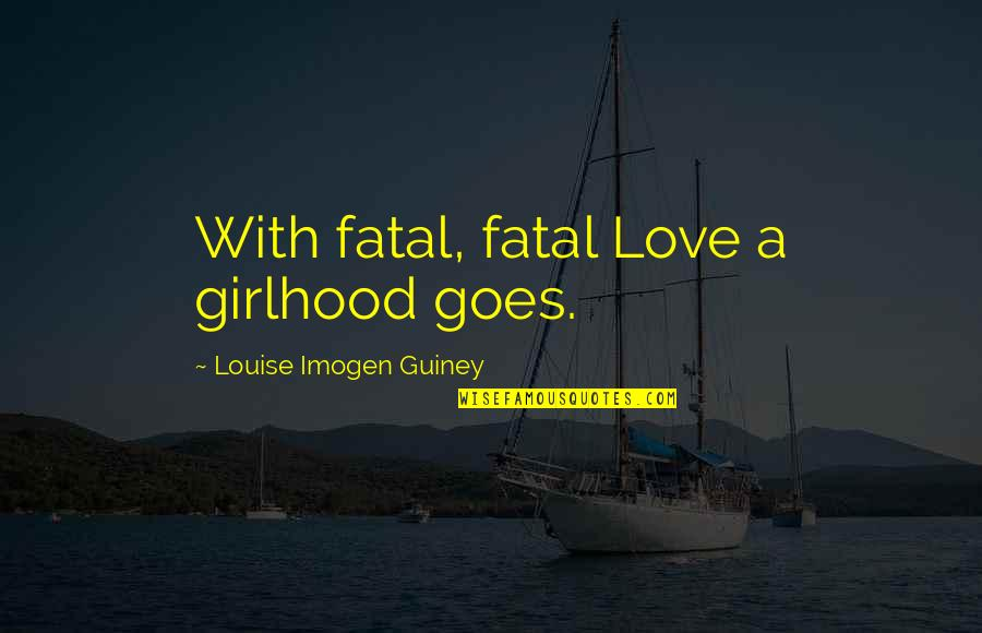 Costa Gavras Quotes By Louise Imogen Guiney: With fatal, fatal Love a girlhood goes.