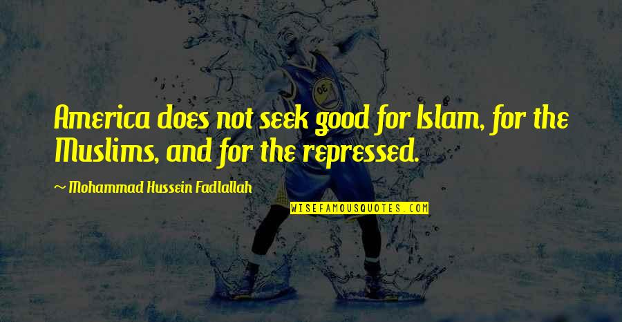 Costa Gavras Quotes By Mohammad Hussein Fadlallah: America does not seek good for Islam, for
