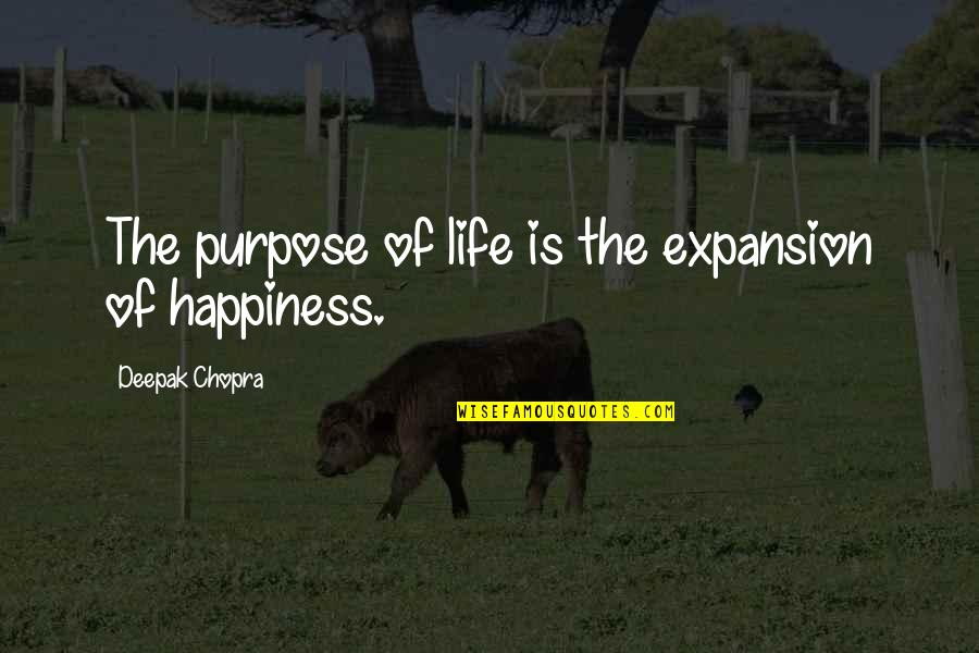 Costuming Quotes By Deepak Chopra: The purpose of life is the expansion of