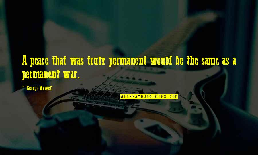 Costuming Quotes By George Orwell: A peace that was truly permanent would be