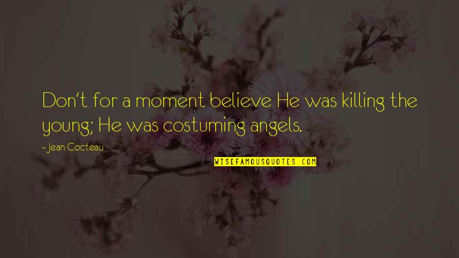 Costuming Quotes By Jean Cocteau: Don't for a moment believe He was killing