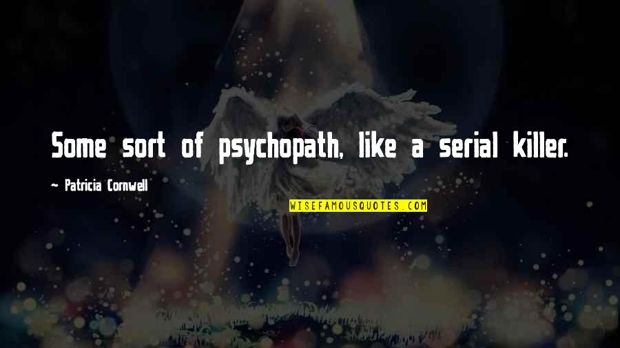 Costuming Quotes By Patricia Cornwell: Some sort of psychopath, like a serial killer.