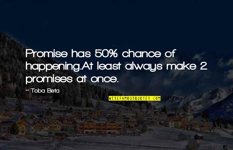 Costuming Quotes By Toba Beta: Promise has 50% chance of happening.At least always