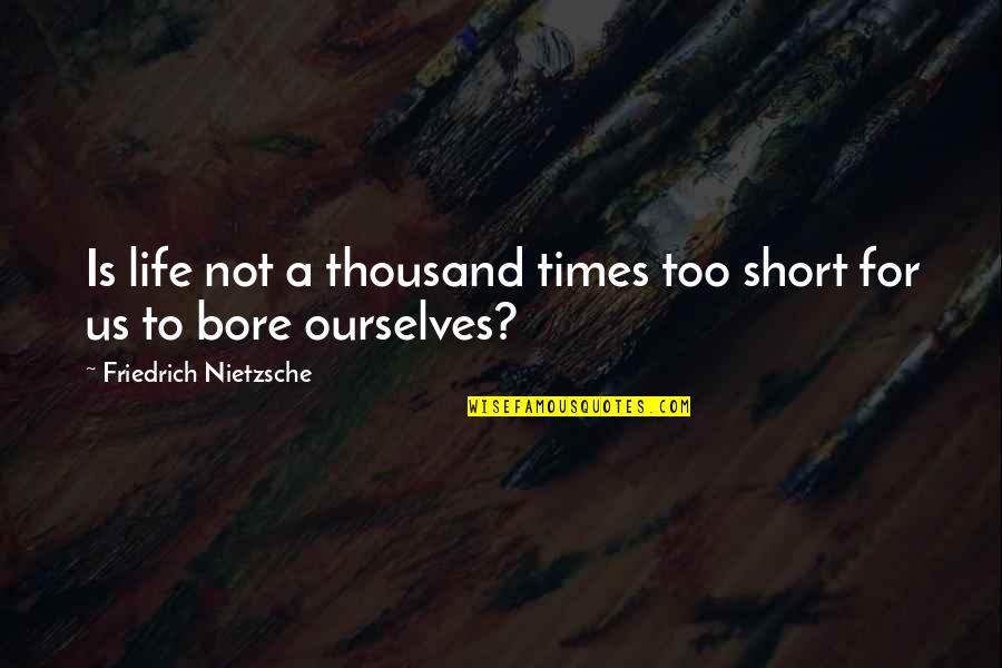 Cosying Quotes By Friedrich Nietzsche: Is life not a thousand times too short