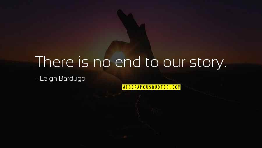 Cosying Quotes By Leigh Bardugo: There is no end to our story.