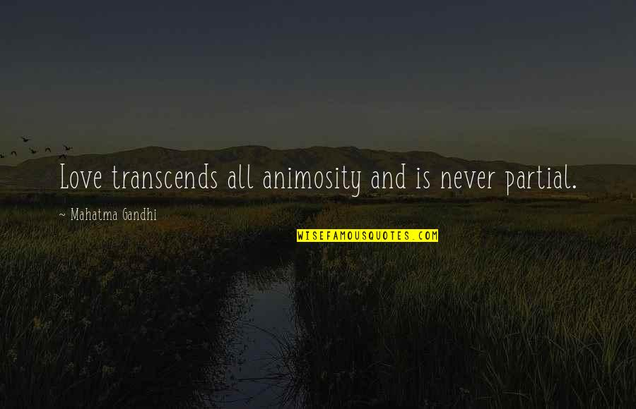 Cosying Quotes By Mahatma Gandhi: Love transcends all animosity and is never partial.