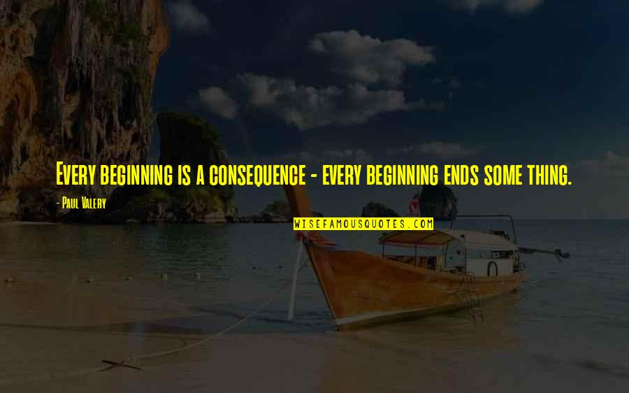 Cosying Quotes By Paul Valery: Every beginning is a consequence - every beginning