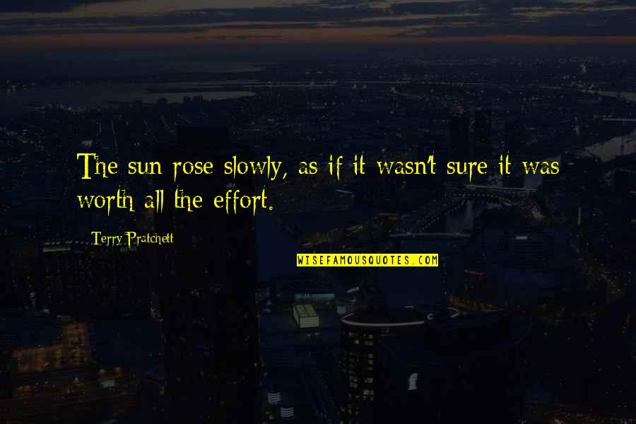 Cosying Quotes By Terry Pratchett: The sun rose slowly, as if it wasn't