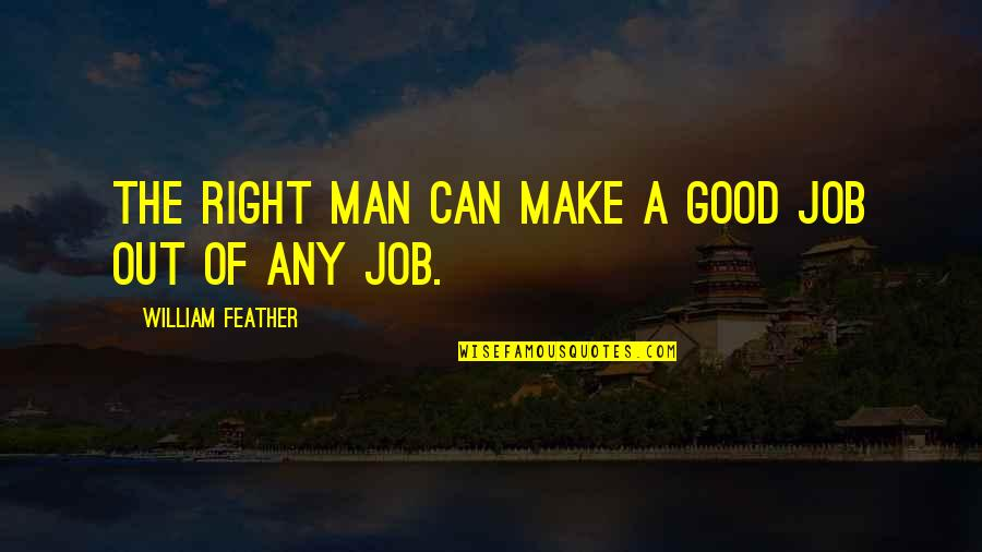 Cosying Quotes By William Feather: The right man can make a good job