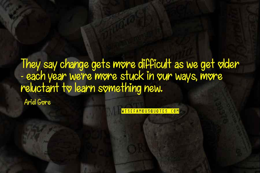 Cotidiano Quotes By Ariel Gore: They say change gets more difficult as we