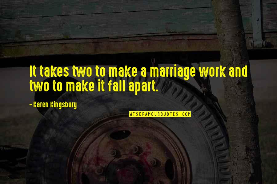 Cotidiano Quotes By Karen Kingsbury: It takes two to make a marriage work