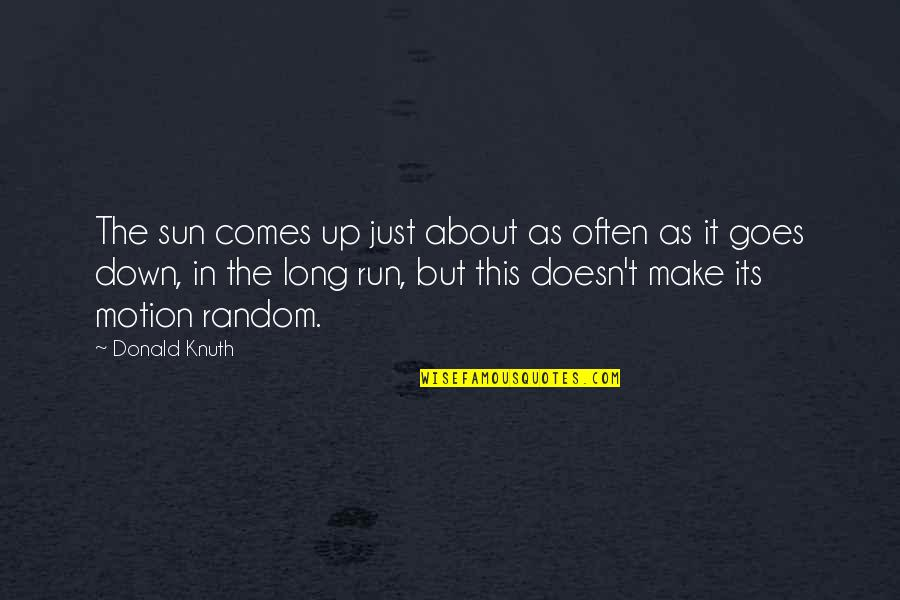Cotter Quotes By Donald Knuth: The sun comes up just about as often