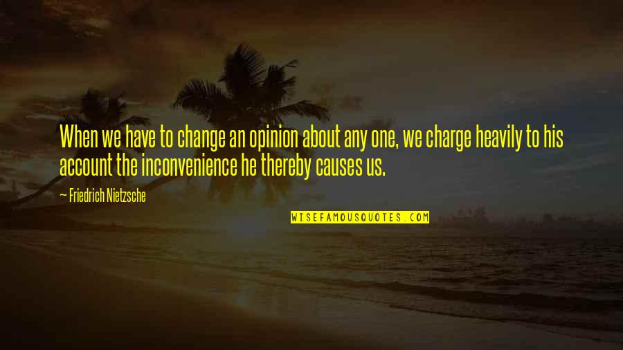Cotter Quotes By Friedrich Nietzsche: When we have to change an opinion about