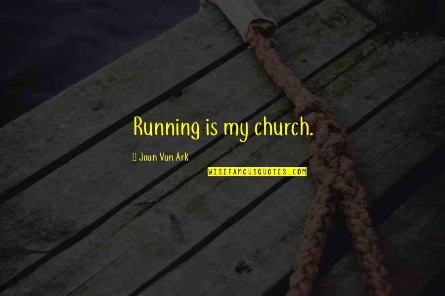 Cotter Quotes By Joan Van Ark: Running is my church.