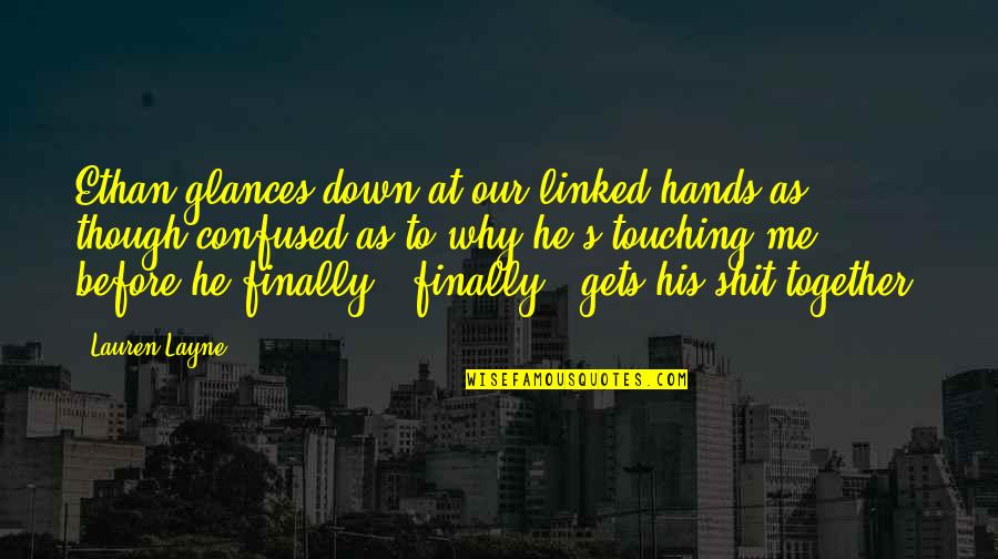 Cotter Quotes By Lauren Layne: Ethan glances down at our linked hands as