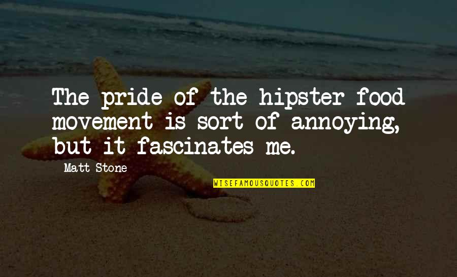 Cotter Quotes By Matt Stone: The pride of the hipster food movement is