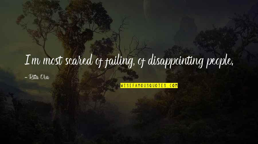 Cotter Quotes By Rita Ora: I'm most scared of failing, of disappointing people.