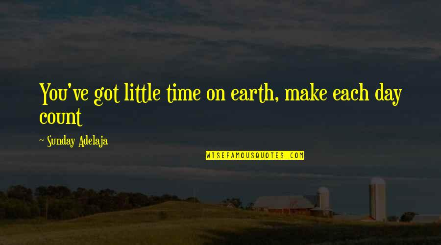 Cotter Quotes By Sunday Adelaja: You've got little time on earth, make each