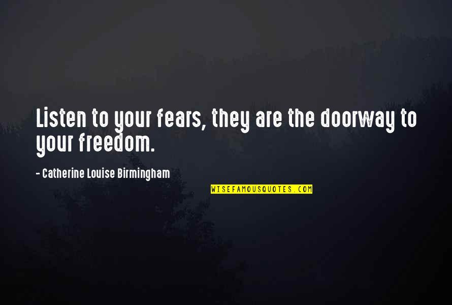 Cotton Gin Quotes By Catherine Louise Birmingham: Listen to your fears, they are the doorway