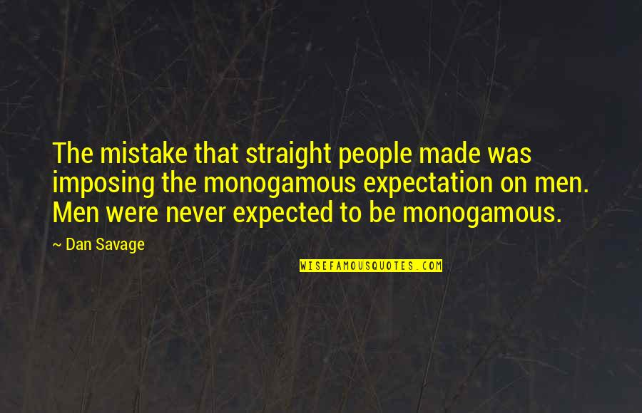 Cotton Gin Quotes By Dan Savage: The mistake that straight people made was imposing
