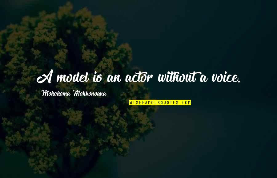 Cotton Gin Quotes By Mokokoma Mokhonoana: A model is an actor without a voice.