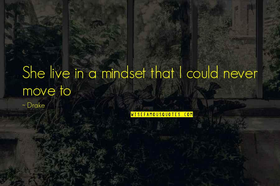 Could Never Live Without You Quotes By Drake: She live in a mindset that I could