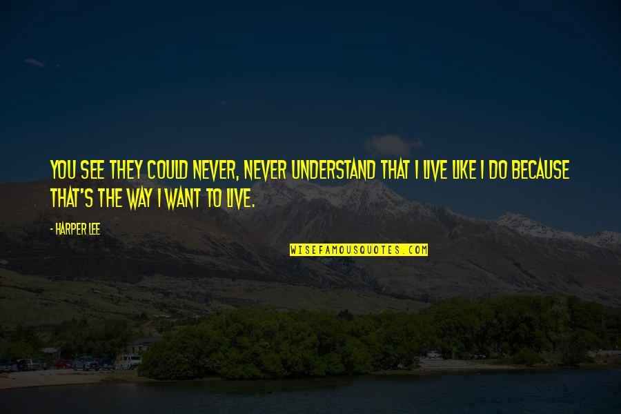 Could Never Live Without You Quotes By Harper Lee: You see they could never, never understand that