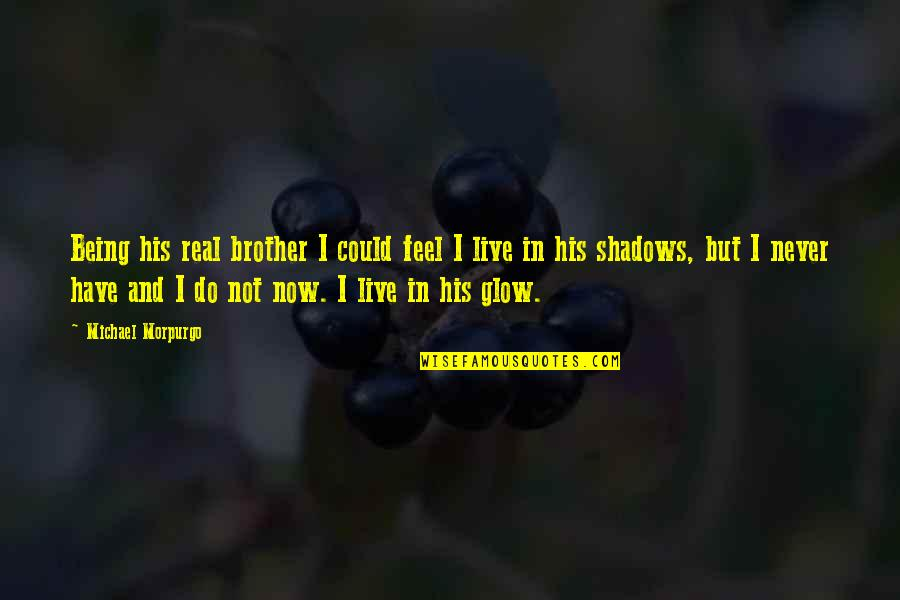 Could Never Live Without You Quotes By Michael Morpurgo: Being his real brother I could feel I