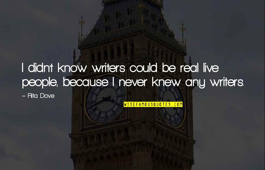 Could Never Live Without You Quotes By Rita Dove: I didn't know writers could be real live