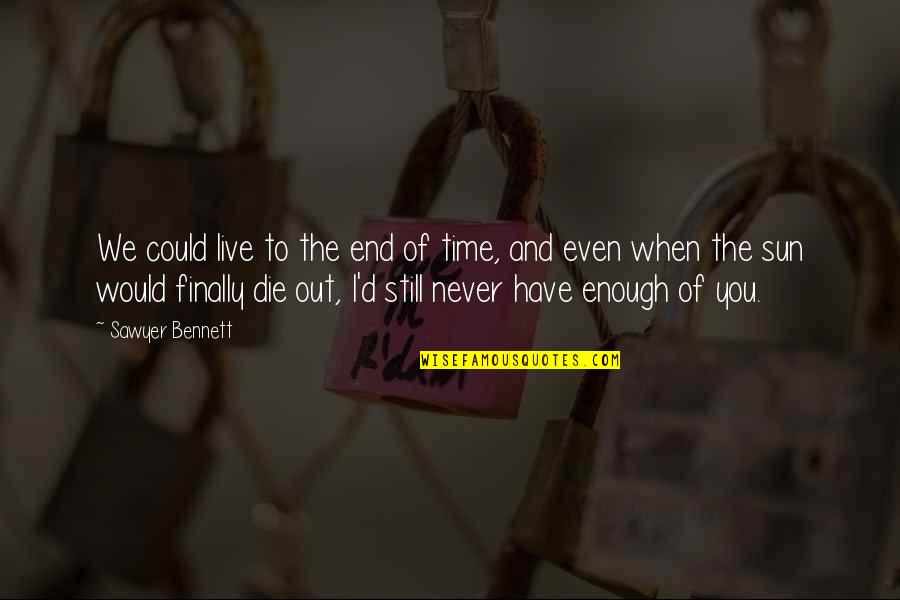 Could Never Live Without You Quotes By Sawyer Bennett: We could live to the end of time,