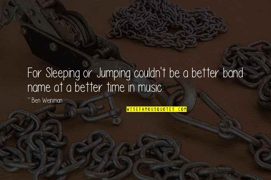 Couldn Be Better Quotes By Ben Weinman: For Sleeping or Jumping couldn't be a better