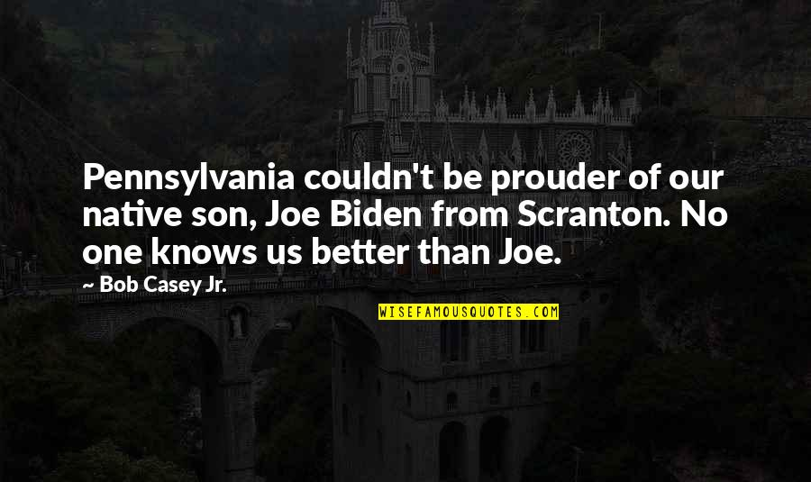 Couldn Be Better Quotes By Bob Casey Jr.: Pennsylvania couldn't be prouder of our native son,