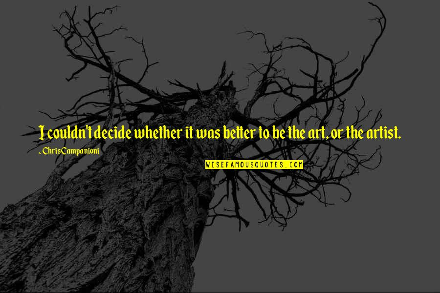 Couldn Be Better Quotes By Chris Campanioni: I couldn't decide whether it was better to
