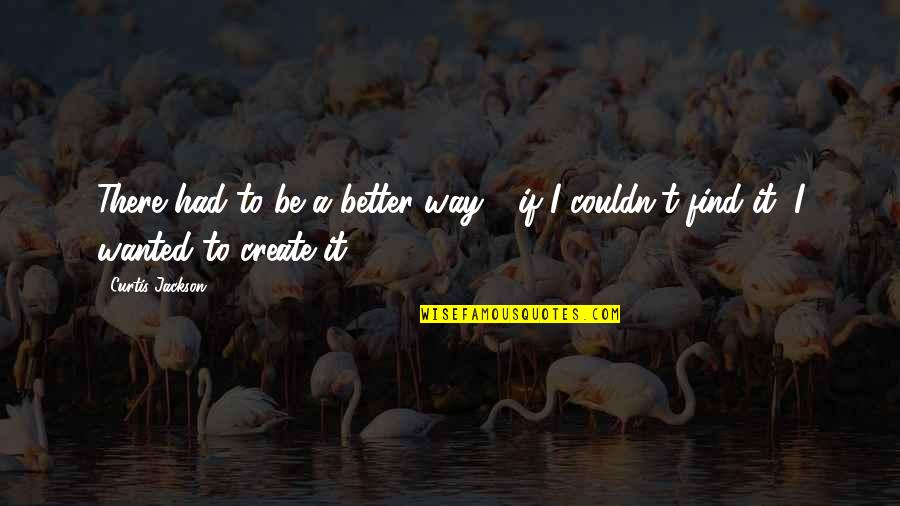 Couldn Be Better Quotes By Curtis Jackson: There had to be a better way -