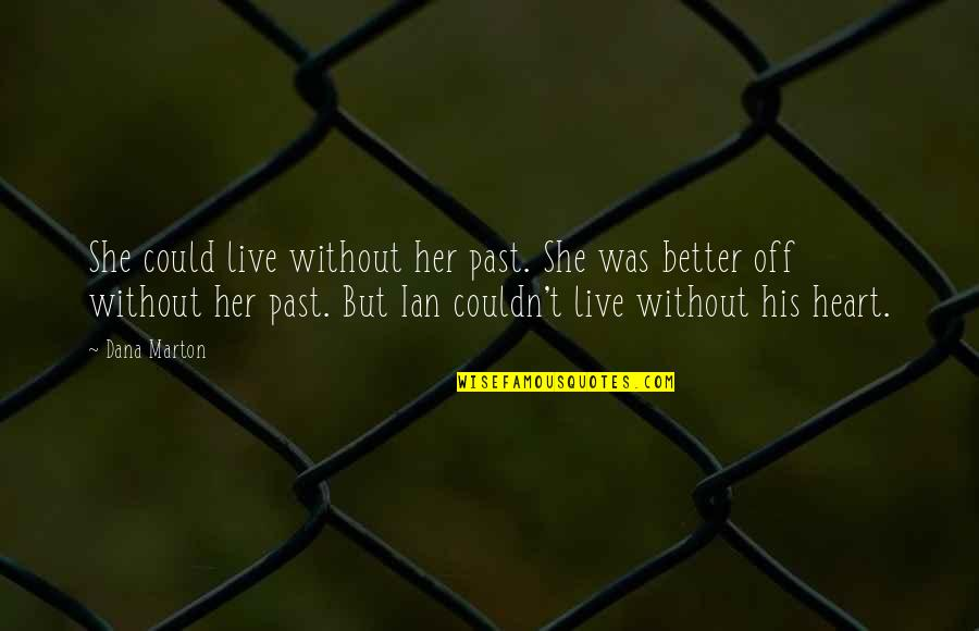 Couldn Be Better Quotes By Dana Marton: She could live without her past. She was