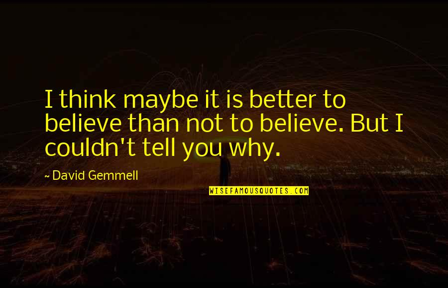 Couldn Be Better Quotes By David Gemmell: I think maybe it is better to believe