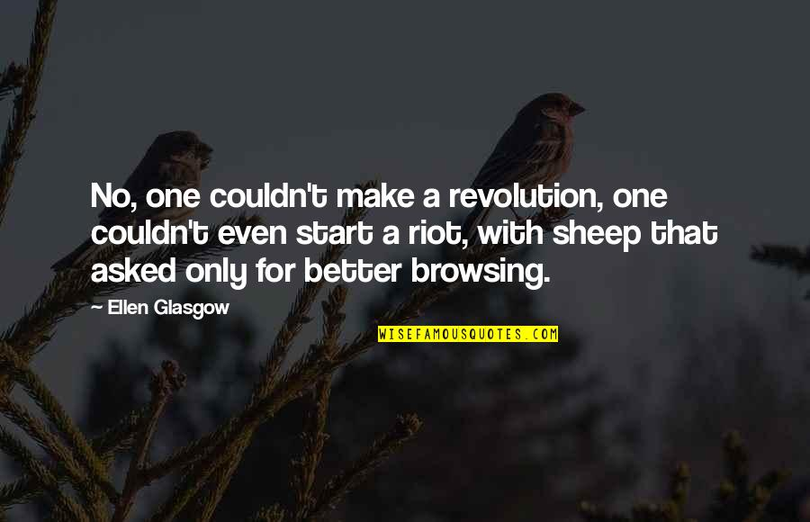 Couldn Be Better Quotes By Ellen Glasgow: No, one couldn't make a revolution, one couldn't