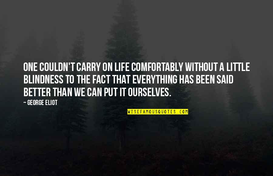 Couldn Be Better Quotes By George Eliot: One couldn't carry on life comfortably without a