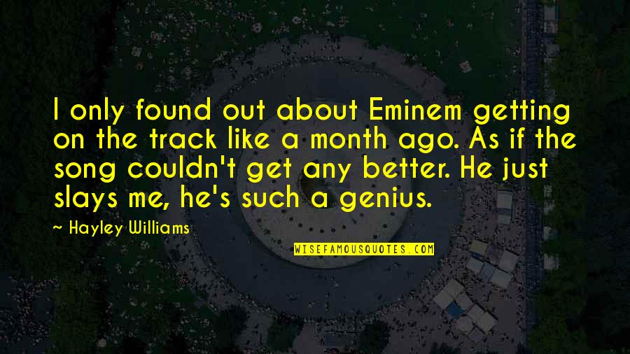 Couldn Be Better Quotes By Hayley Williams: I only found out about Eminem getting on