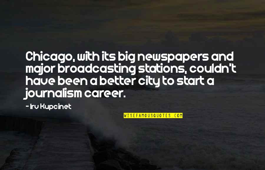 Couldn Be Better Quotes By Irv Kupcinet: Chicago, with its big newspapers and major broadcasting