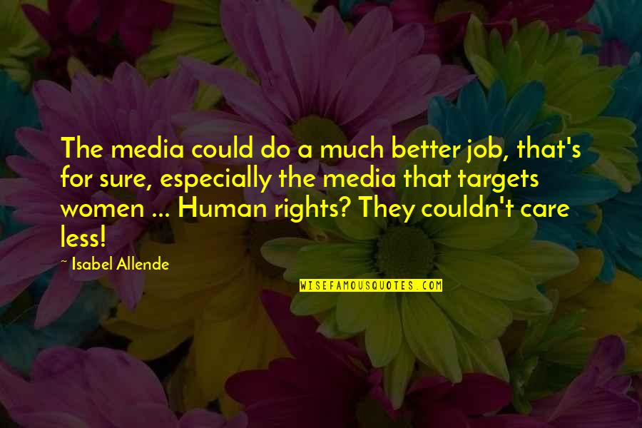 Couldn Be Better Quotes By Isabel Allende: The media could do a much better job,