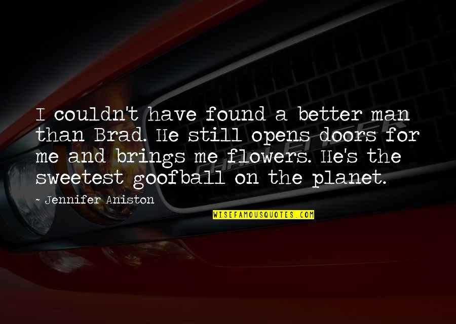 Couldn Be Better Quotes By Jennifer Aniston: I couldn't have found a better man than