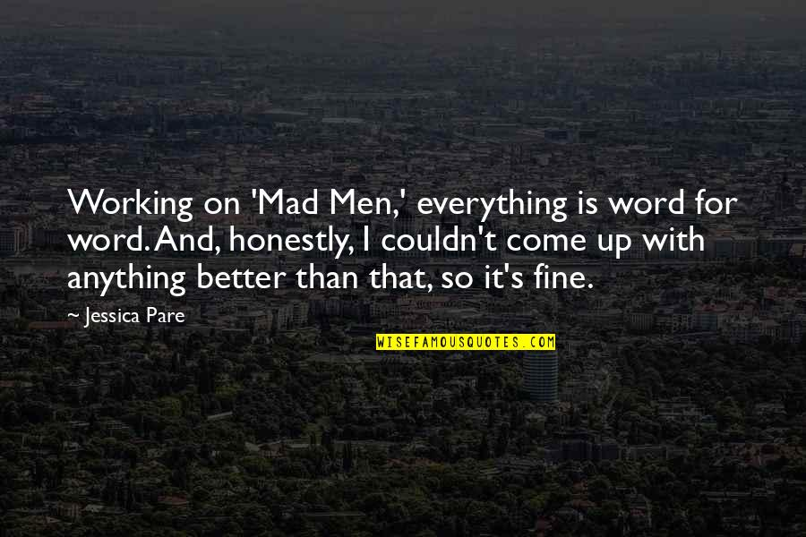 Couldn Be Better Quotes By Jessica Pare: Working on 'Mad Men,' everything is word for