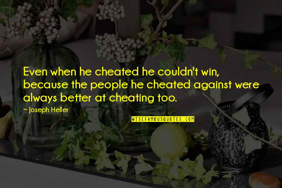 Couldn Be Better Quotes By Joseph Heller: Even when he cheated he couldn't win, because
