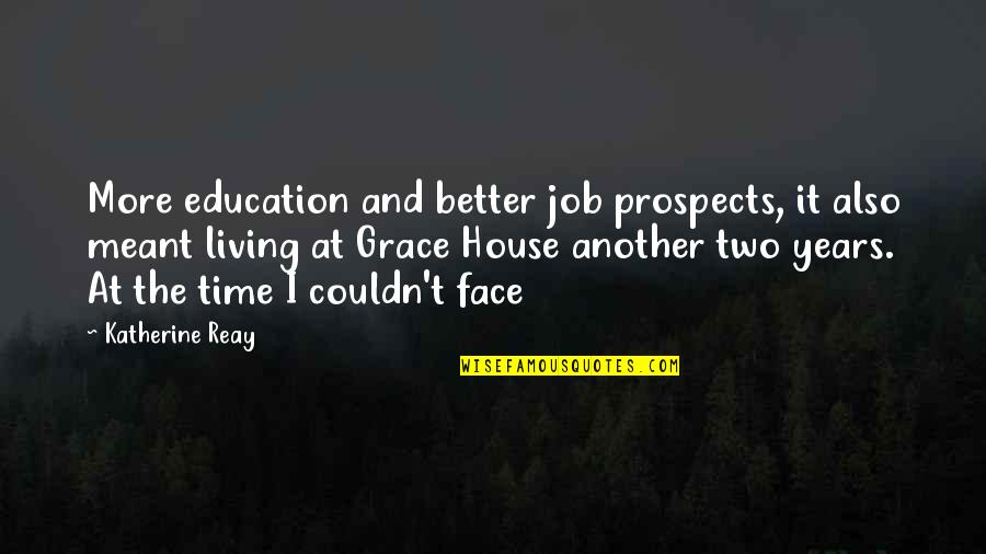 Couldn Be Better Quotes By Katherine Reay: More education and better job prospects, it also