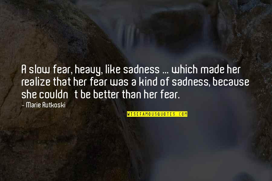 Couldn Be Better Quotes By Marie Rutkoski: A slow fear, heavy, like sadness ... which