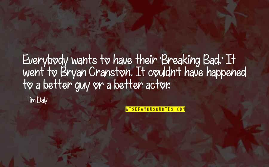 Couldn Be Better Quotes By Tim Daly: Everybody wants to have their 'Breaking Bad.' It