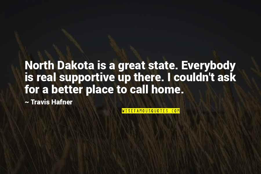 Couldn Be Better Quotes By Travis Hafner: North Dakota is a great state. Everybody is