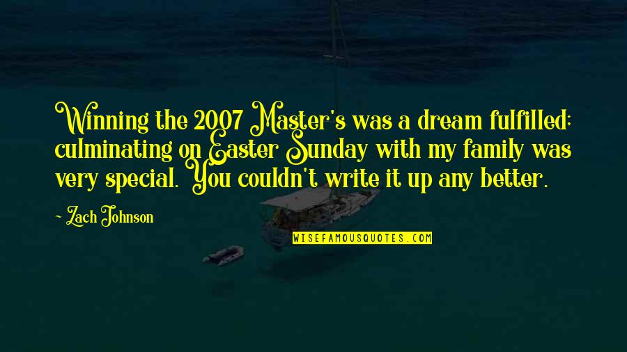 Couldn Be Better Quotes By Zach Johnson: Winning the 2007 Master's was a dream fulfilled;