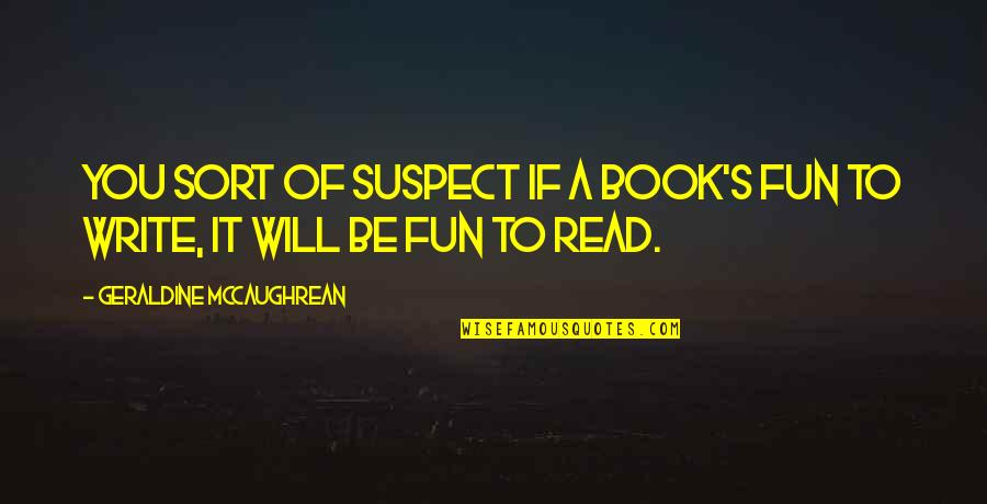 Couldnt Hit Quotes By Geraldine McCaughrean: You sort of suspect if a book's fun